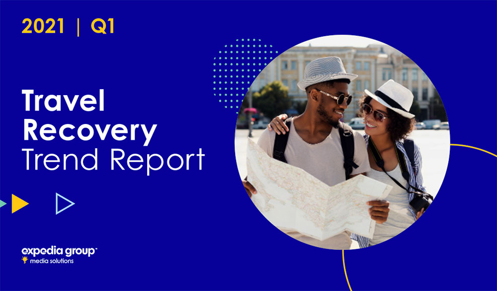 Expedia Group Media Solutions Travel Recovery Trend Report Q1 2021